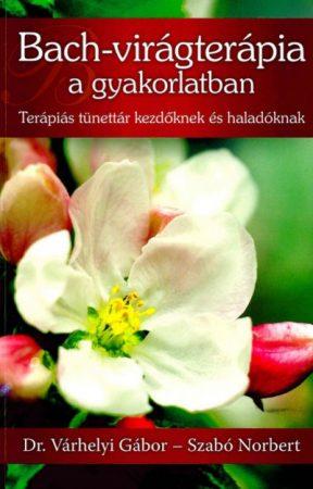 Bach-virágterápia a gyakorlatban Terápiás tünettár kezdőknek és haladóknak